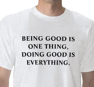 Being_good_is_one_thing_doing_good_is_everything_tshirt-p235098025373061044trlf_400